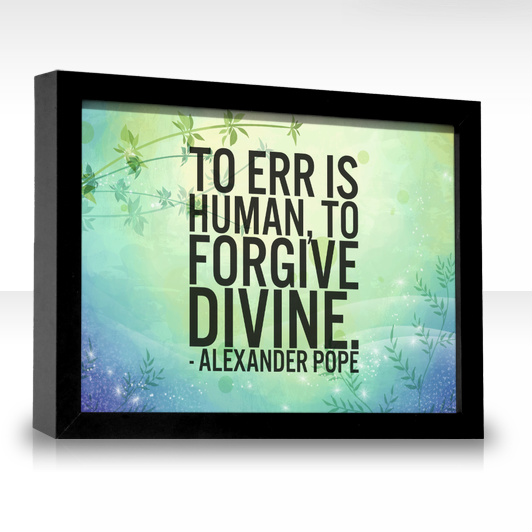 Forgiveness Is Divine Quote: Comfortably Uncomfortable: To Err Is Human