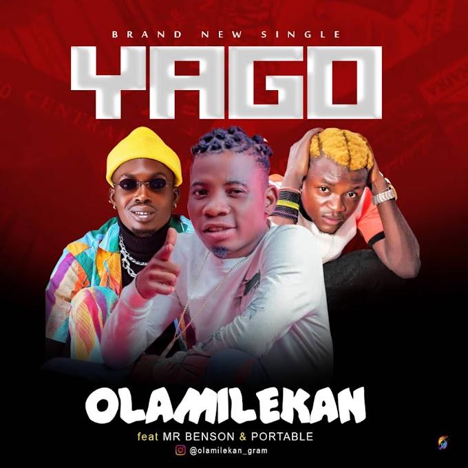 Music : Olamilekan Ft Mr Benson x Portable - Yago