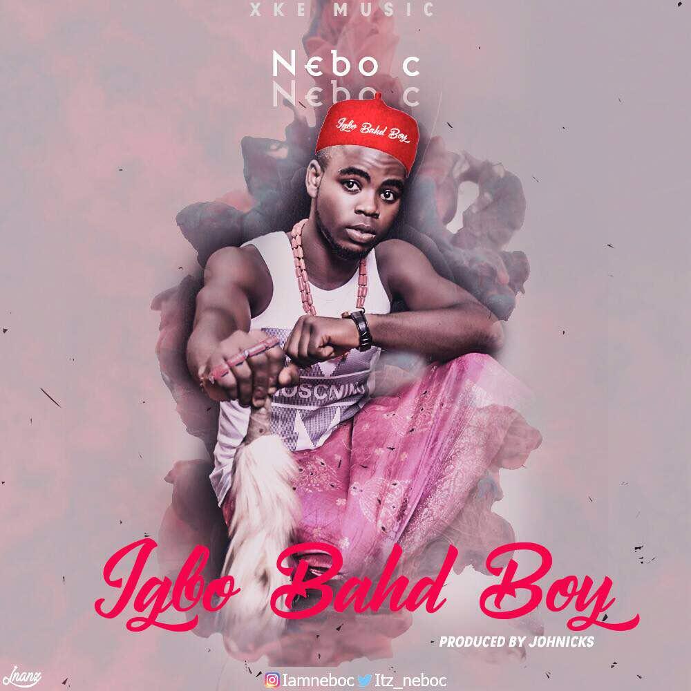 Welcome to Tomi Oladipo's Blog: Nebo C – Igbo Bahd Boy (IBB