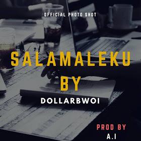 Salamaleku DollarBwoi ft. A.I