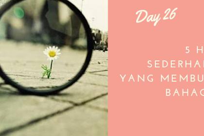 Secara tidak sadar, 5 Hal sederhana ini Membuat Bahagia - Day 27