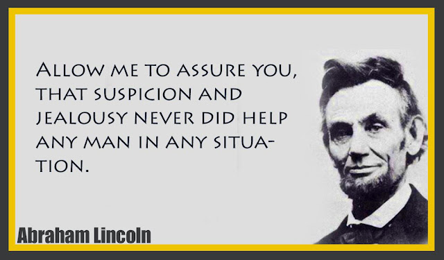 Allow me to assure you, that suspicion and jealousy never did Abraham Lincoln quotes