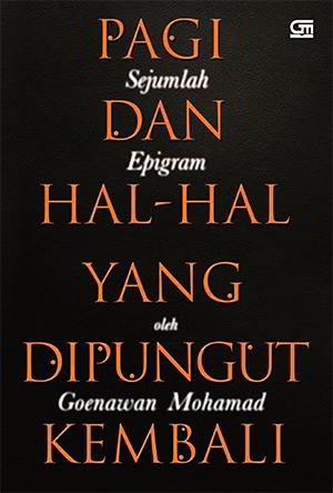 Pagi dan Hal-Hal yang Dipungut Kembali oleh Goenawan Mohamad