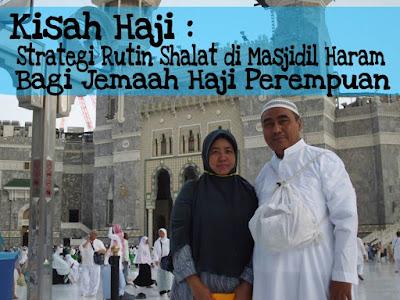 Kisah Haji: Strategi Rutin Shalat di Masjidil Haram Bagi Jemaah Haji Perempuan