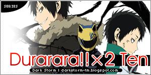 http://darkstorm-tm.blogspot.com/2015/07/durarara2-ten.html