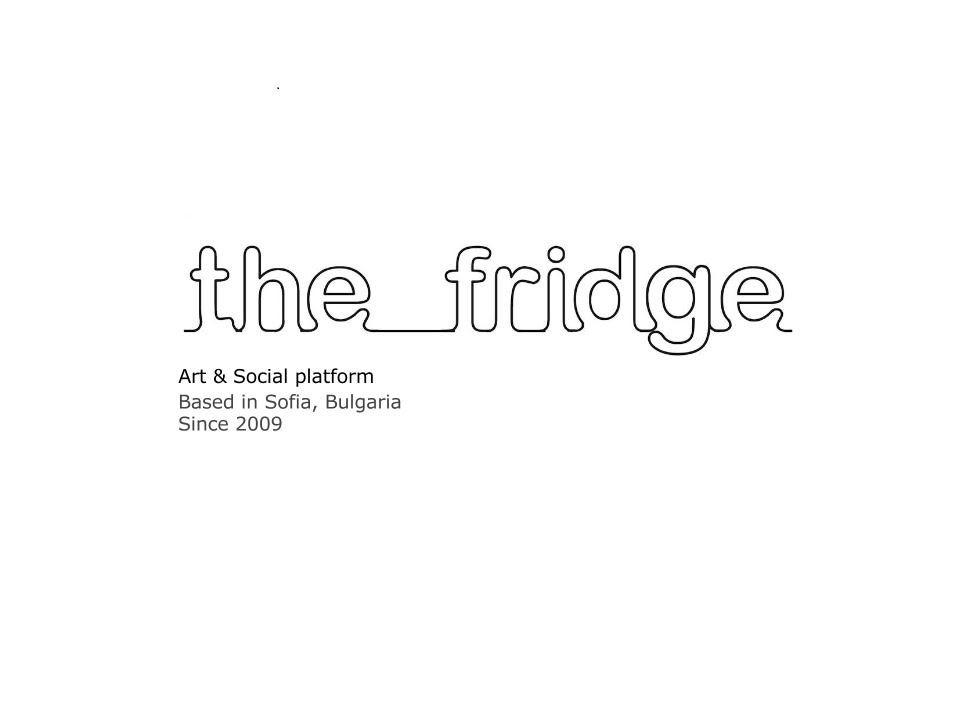 The fridge -  Art & Social Platform Based in Sofia Since 2009