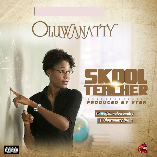 DOWNLOAD: Oluwanatty - Skool Teacher (Prd. Vtek)