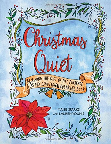 Christmas Quiet: Receiving The Gift Of His Presence: A 25-Day Devotional Coloring Book by Maisie Sparks & Lauren Younis