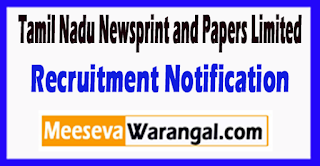 TNPL Tamil Nadu Newsprint and Papers Limited Recruitment Notification 2017 Last Date 06-07-2017