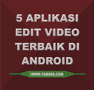 5 Aplikasi Edit Video Terbaik di Android - Yabs69