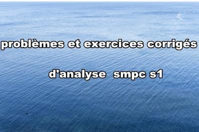 problèmes et exercices corrigés d'analyse 1  smpc s1