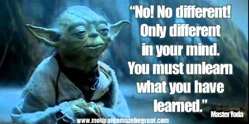"Picture quote featured in 25 Yoda Inspirational Quotes For Wisdom:""No! No different! Only different in your mind. You must unlearn what you have learned."""