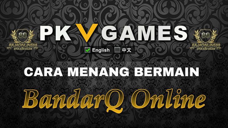 Cara Menang BandarQ Online Di PKV Games