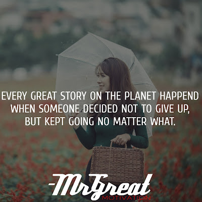 Every great story on the planet happened when someone decided not to give up, but kept going no matter what - Spryte Loriano