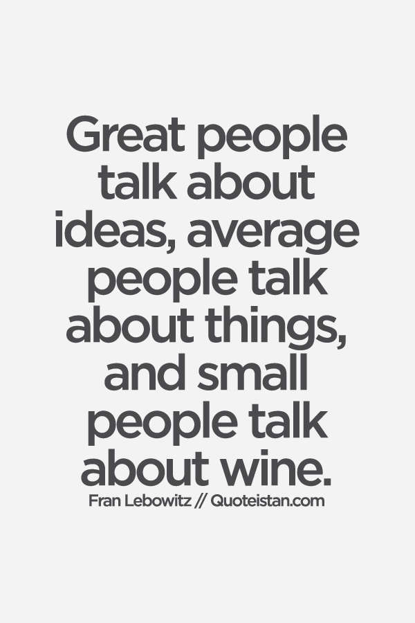 Great people #talk about ideas, average people talk about