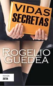 ACERCAMIENTOS Formas de la existencia humana. Una lectura a Vidas secretas, novela de Rogelio Guedea | Nadia Contreras