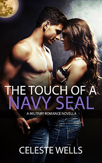 The Touch of a Navy SEAL: A military romance novella by Celeste Wells