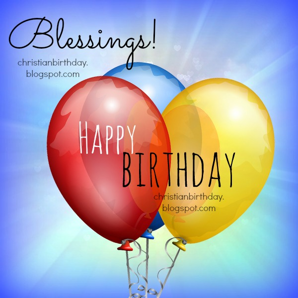 Religious Christian Birthday Quotes for a Friend, free christian image with birthday wishes for man or woman, boy or girl, Mery Bracho christian birthday images.