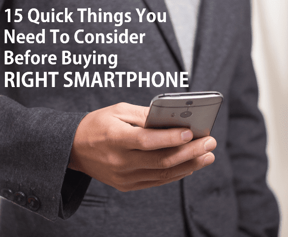 15 Quick Things You Need To Consider Before Buying RIGHT SMARTPHONE