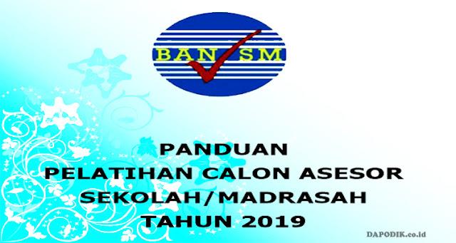 PANDUAN  (JUKNIS) PELATIHAN CALON ASESOR SEKOLAH/MADRASAH TAHUN 2019