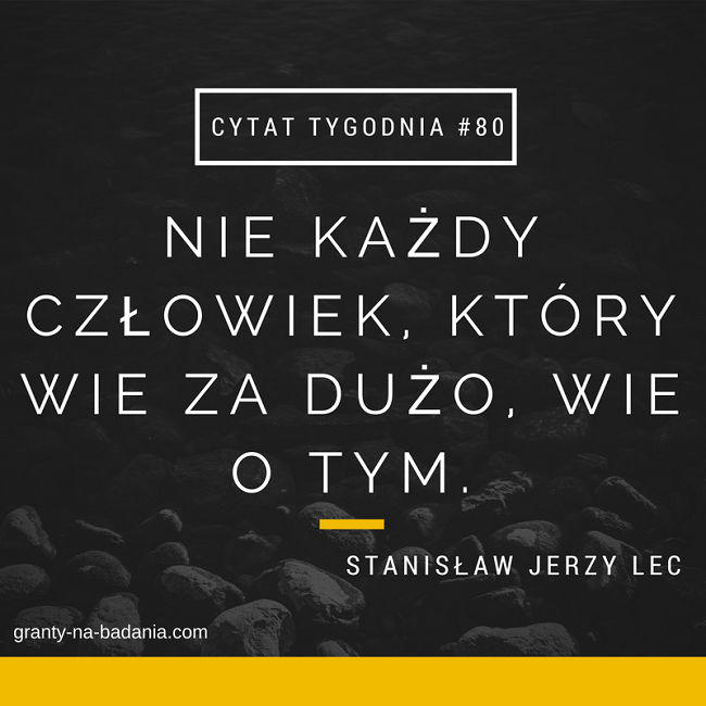 Nie każdy człowiek, który wie za dużo, wie o tym - Stanisław Jerzy Lec