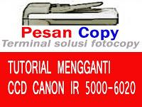 Mengganti CCD ir 5000/6000/5020/6020 lengkap dengan gambar.