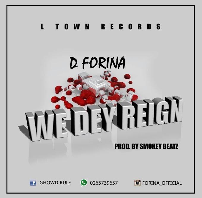 D Forina - We Dey Reign (Prod by Smokey Beatz)