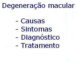 Degeneração macular causas sintomas diagnóstico tratamento prevenção riscos complicações