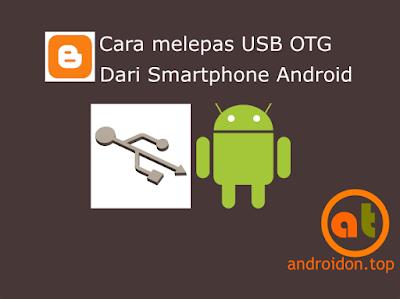 Cara melepas USB OTG dari Smartphone Android