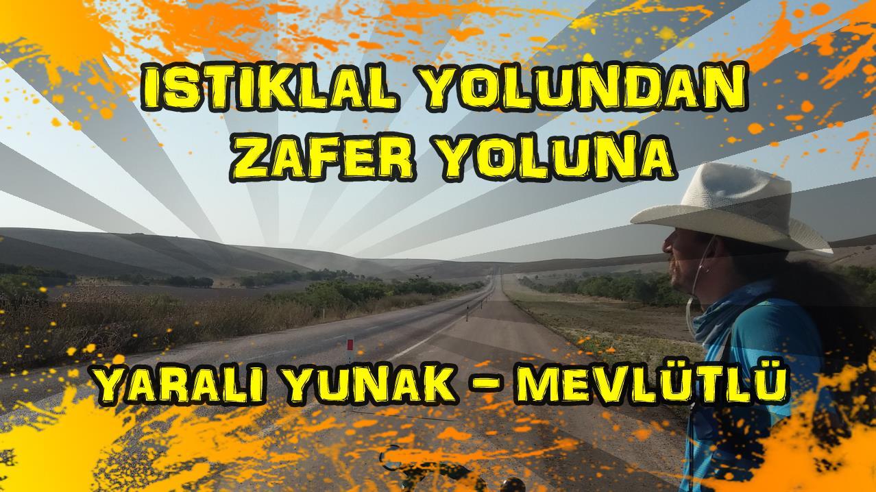 2018/07/03 İstiklal yolundan Zafer yoluna (Yaralı - Yunak - Mevlütlü)