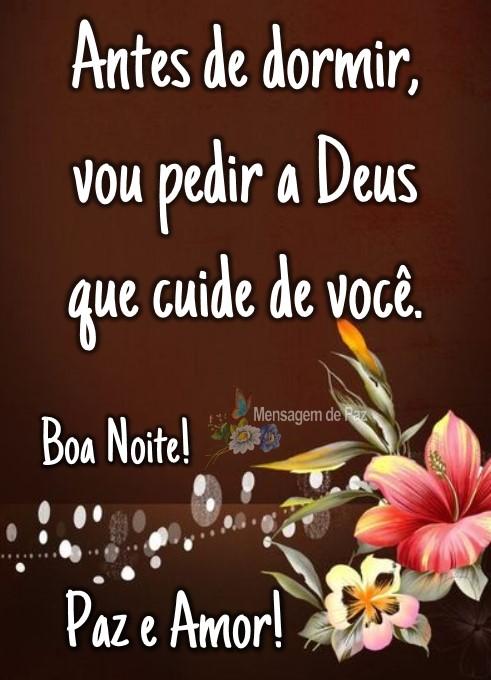 Antes de dormir,  vou pedir a Deus  que cuide de você.  Boa Noite!  Paz e Amor!