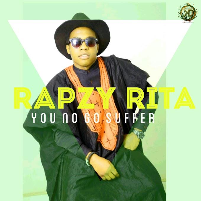 New Music: Rapzyrita - You No Go Suffer (Prod. Mr HitZ)