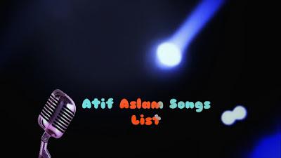 Atif Aslam Songs List