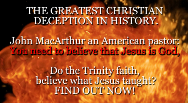THE GREATEST CHRISTIAN DECEPTION IN HISTORY. John MacArthur an American pastor: You need to believe that Jesus is God,
