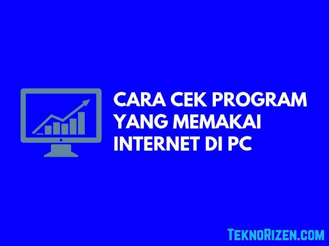 Cara Cek Program Yang Sedang Menggunakan Internet di PC