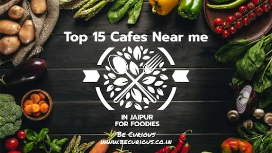 Cafes near me: A list of 15 best and top cafes near you in Jaipur - Be curious | Gain Knowledge In Automobile, Cosmos and Travel
