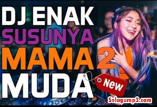 Download Lagu Dj Enak Susunya Mama Mama Yang Lagi Viral