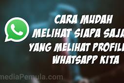 Cara Praktis Mengetahui Siapa Saja Yang Mengintip Profil WhatsAppmu