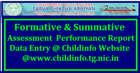 CCE SA FA Results Performance Data Entry/Uploading to Childinfo Website Online @childinfo.tg.nic.in CCE Performance Data entry Online @SSA Childinfo Website | Continuous Comprehensive Evaluation Formative Summative Assessment Results Grades Performance Details of every child studying in Primary Upper Primary and High Schools have to upload in Childinfo Telangana Website http://childinfo.tg.nic.in. Headmasters of High Schools have to login and upload the details at school level. Primary and Upper Primary Hadmasters have to confirm the results and have to send to MRC. The Performance Results have to upload at Mandal level under the supervision of Mandal educational Officers cce-sa-fa-summative-formative-assessment-results-performance-data-entry-uploading-childinfo-website-childinfo.tg.nic.in-onlinehttp://www.paatashaala.in/2017/12/cce-sa-fa-summative-formative-assessment-results-performance-data-entry-uploading-childinfo-website-childinfo.tg.nic.in-online.html