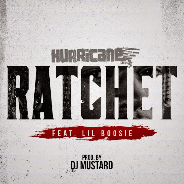 Hurricane Chris - Ratchet (feat. Lil Boosie) - Single Cover