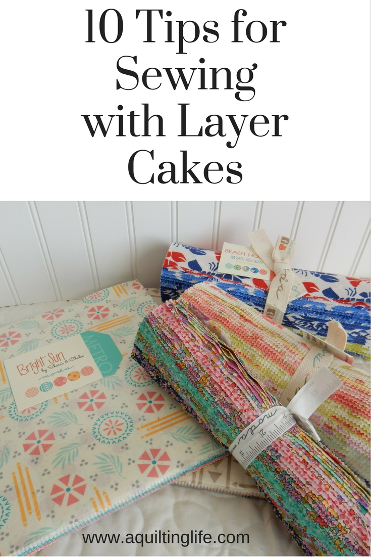 http://www.aquiltinglife.com/2017/01/10-tips-for-quilting-with-layer-cakes.html
