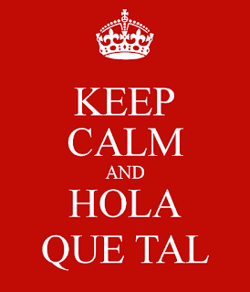 Keep calm and hola que tal