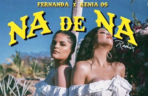 Fernanda & Kenia Os - Na De Na (Remix)