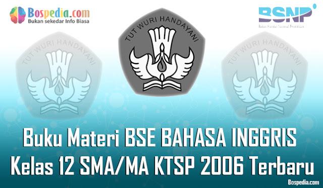 Pada kesempatan yang baik ini admin ingin membagikan Buku Materi berupa file download pdf Lengkap - Buku Materi BSE BAHASA INGGRIS Kelas 12 SMA/MA KTSP 2006 Terbaru