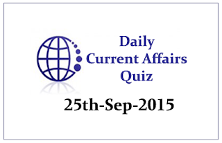 Current Affairs Quiz- 25th September 2015