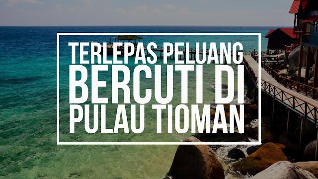 Peluang Bercuti di Pulau Tioman