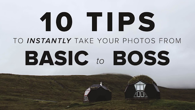 10 Tips to INSTANTLY Take Your Photos from BASIC to BOSS