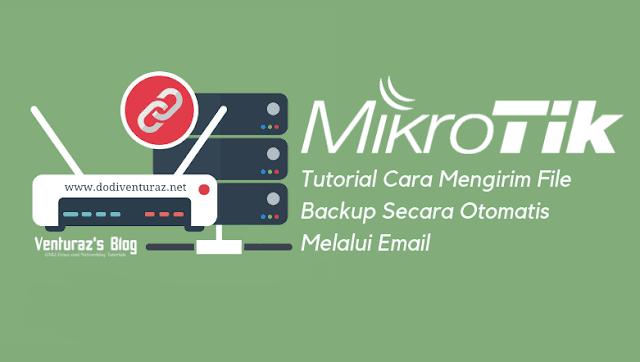 Cara Mengirim File Backup Mikrotik Secara Otomatis via Email