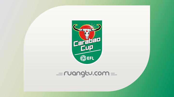 Nonton Live Streaming Carabao CUP | Jadwal PIala EFL TV Online Bola Malam Ini
