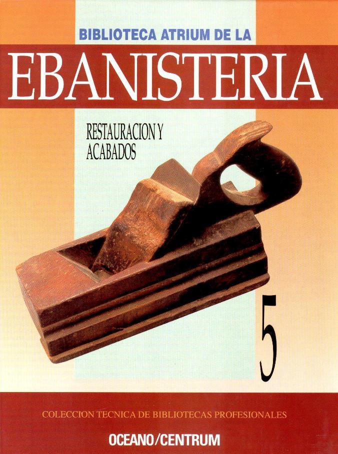 Biblioteca Atrium de la Ebanistería, Tomo 5: Restauración y Acabados